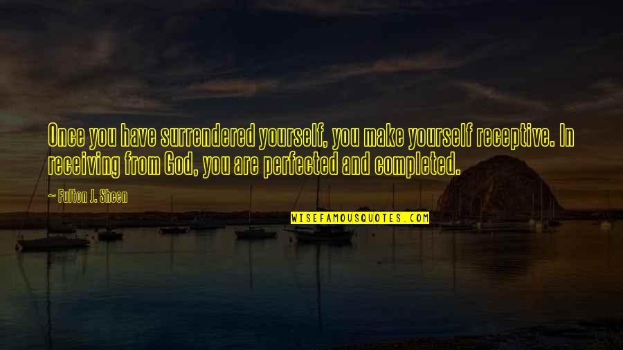 You And God Quotes By Fulton J. Sheen: Once you have surrendered yourself, you make yourself