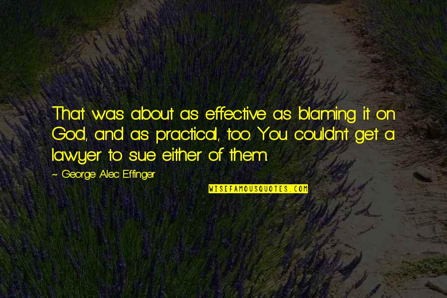 You And God Quotes By George Alec Effinger: That was about as effective as blaming it