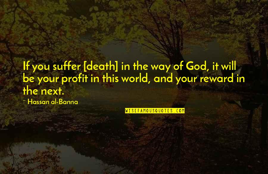 You And God Quotes By Hassan Al-Banna: If you suffer [death] in the way of