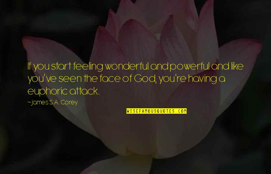 You And God Quotes By James S.A. Corey: If you start feeling wonderful and powerful and