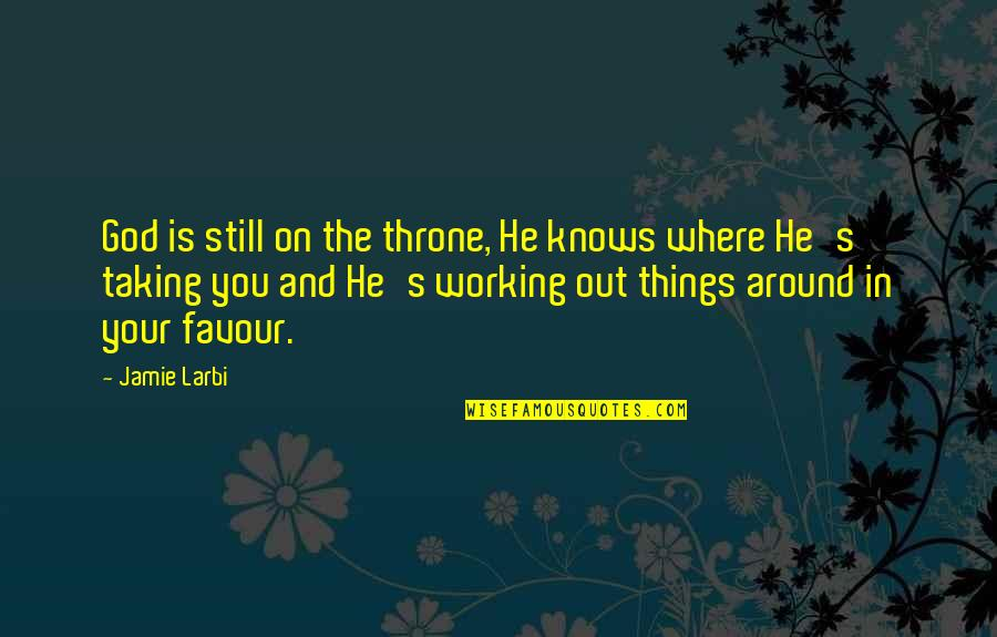 You And God Quotes By Jamie Larbi: God is still on the throne, He knows