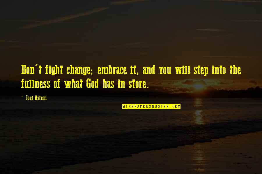 You And God Quotes By Joel Osteen: Don't fight change; embrace it, and you will