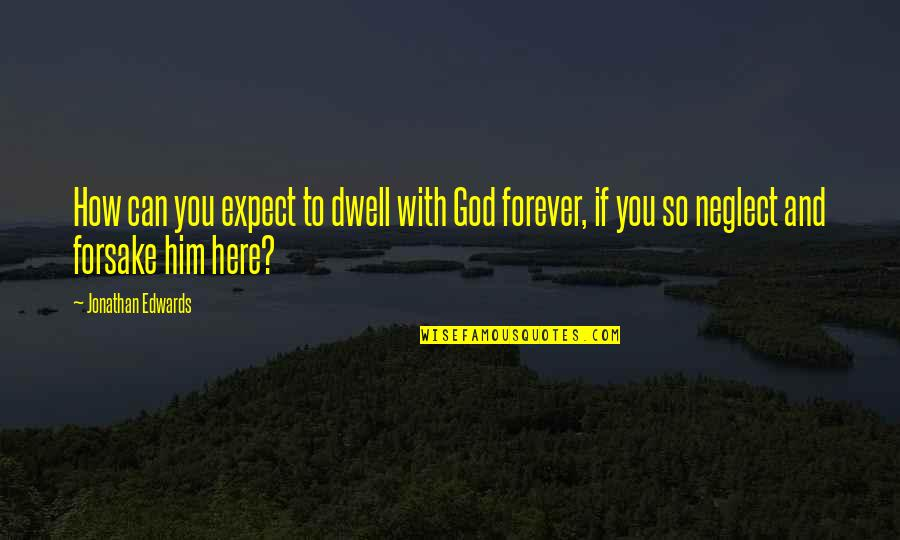 You And God Quotes By Jonathan Edwards: How can you expect to dwell with God