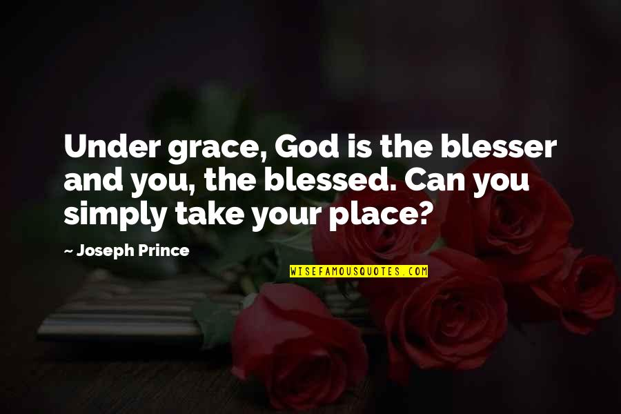You And God Quotes By Joseph Prince: Under grace, God is the blesser and you,