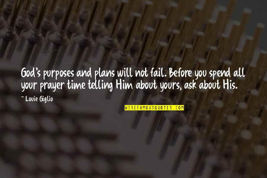 You And God Quotes By Louie Giglio: God's purposes and plans will not fail. Before