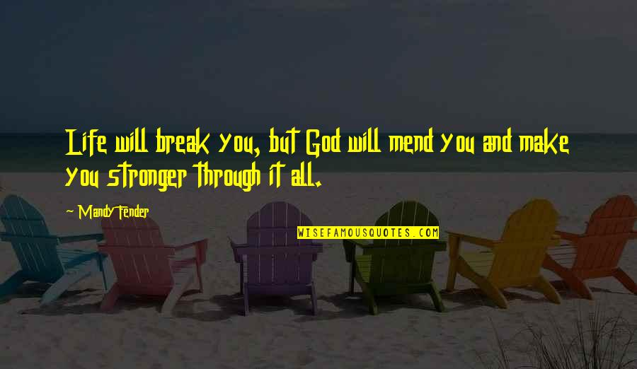 You And God Quotes By Mandy Fender: Life will break you, but God will mend