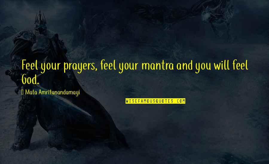 You And God Quotes By Mata Amritanandamayi: Feel your prayers, feel your mantra and you