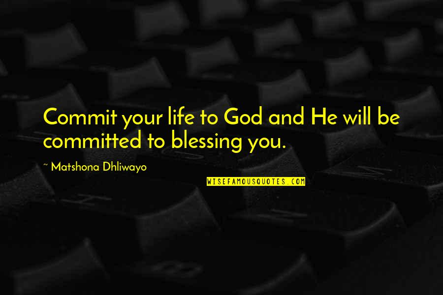 You And God Quotes By Matshona Dhliwayo: Commit your life to God and He will