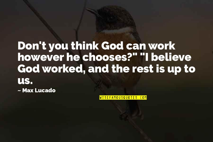 You And God Quotes By Max Lucado: Don't you think God can work however he