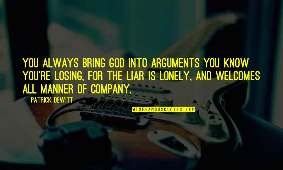 You And God Quotes By Patrick DeWitt: You always bring God into arguments you know