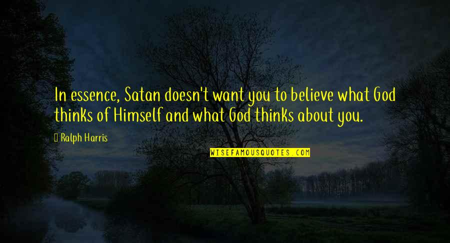 You And God Quotes By Ralph Harris: In essence, Satan doesn't want you to believe