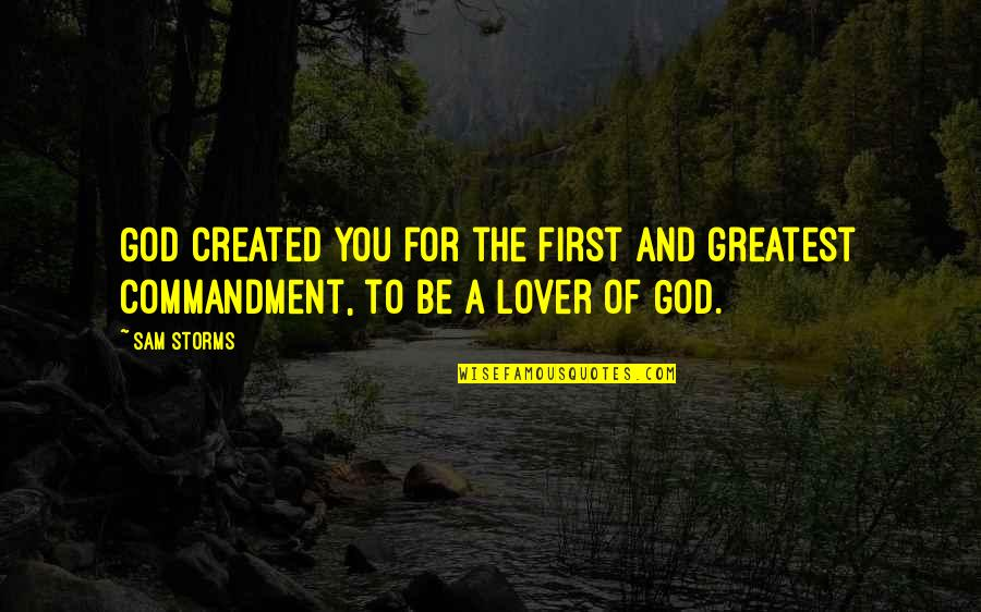 You And God Quotes By Sam Storms: God created you for the first and greatest