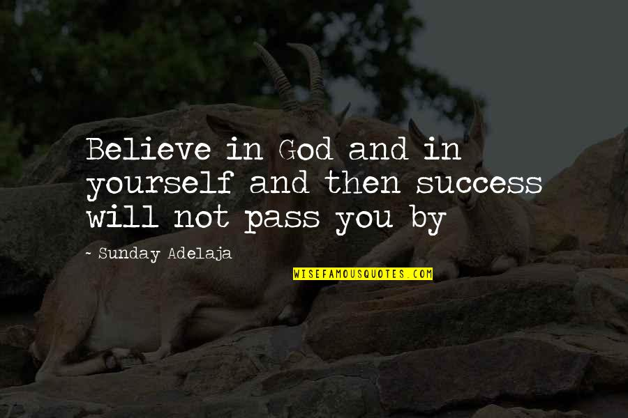 You And God Quotes By Sunday Adelaja: Believe in God and in yourself and then