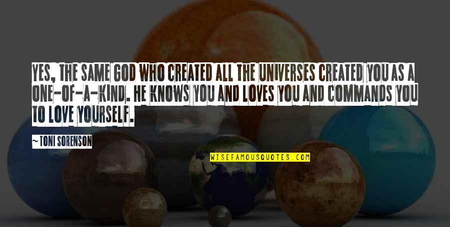 You And God Quotes By Toni Sorenson: Yes, the same God who created all the