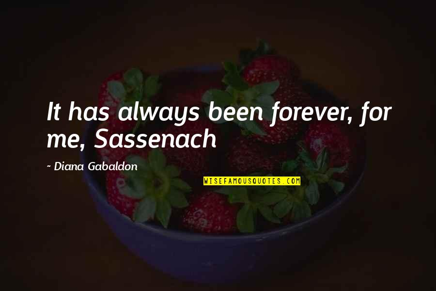 You And Me Always And Forever Quotes By Diana Gabaldon: It has always been forever, for me, Sassenach