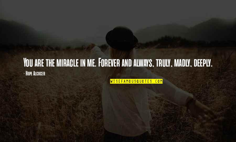 You And Me Always And Forever Quotes By Hope Alcocer: You are the miracle in me. Forever and