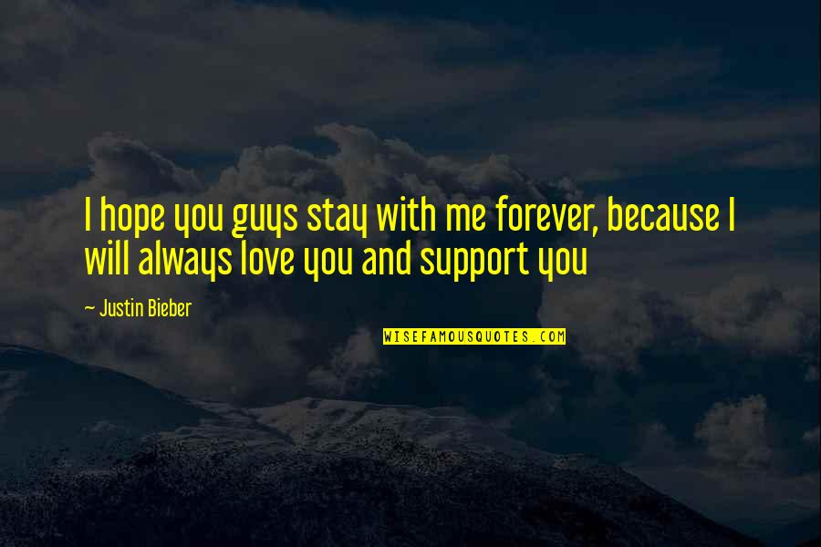 You And Me Always And Forever Quotes By Justin Bieber: I hope you guys stay with me forever,
