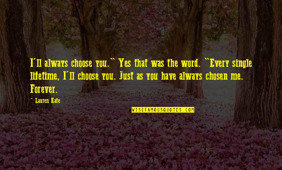 "You And Me Always And Forever Quotes By Lauren Kate: I'll always choose you."" Yes that was the"