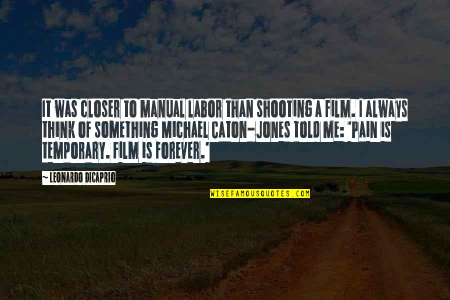 You And Me Always And Forever Quotes By Leonardo DiCaprio: It was closer to manual labor than shooting