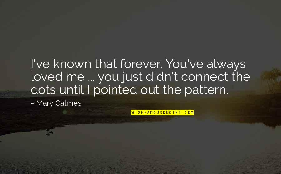 You And Me Always And Forever Quotes By Mary Calmes: I've known that forever. You've always loved me