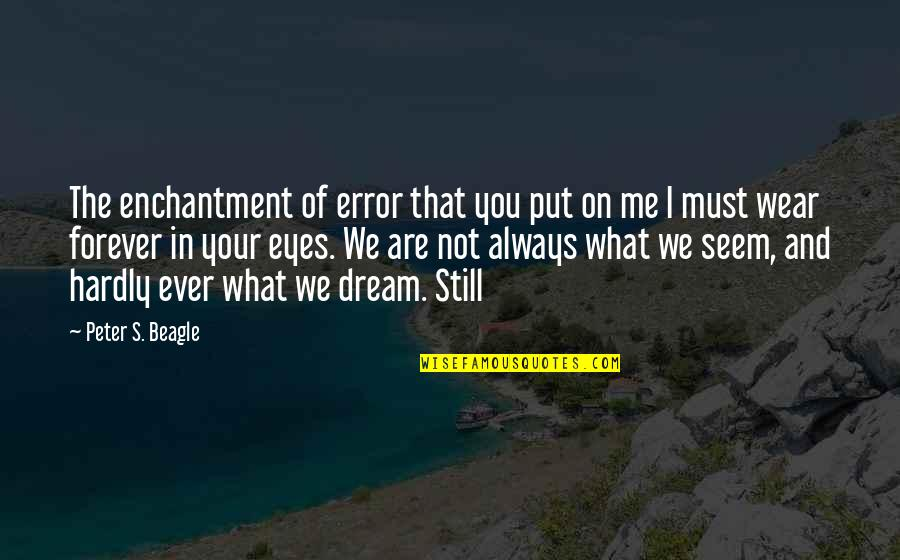 You And Me Always And Forever Quotes By Peter S. Beagle: The enchantment of error that you put on