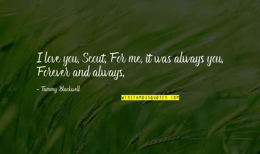 You And Me Always And Forever Quotes By Tammy Blackwell: I love you, Scout. For me, it was