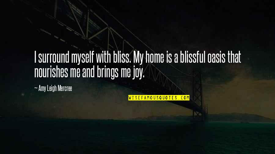 You And Me Tumblr Quotes By Amy Leigh Mercree: I surround myself with bliss. My home is
