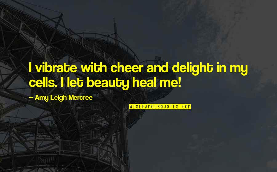 You And Me Tumblr Quotes By Amy Leigh Mercree: I vibrate with cheer and delight in my