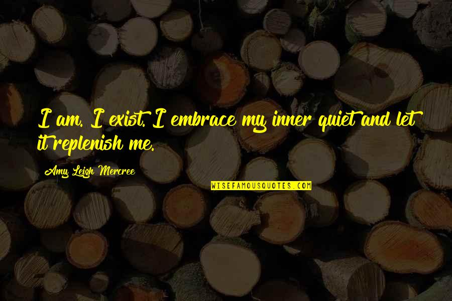 You And Me Tumblr Quotes By Amy Leigh Mercree: I am. I exist. I embrace my inner