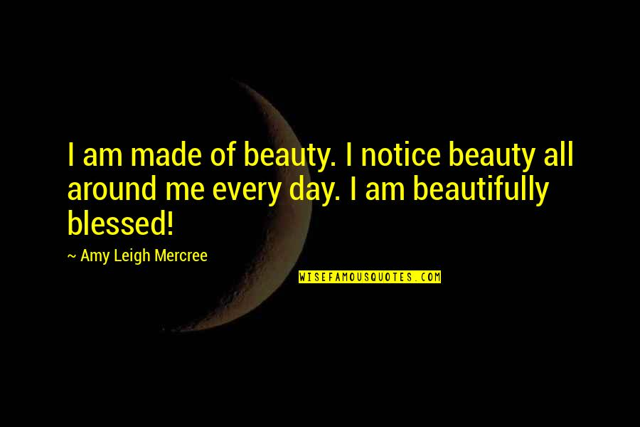 You And Me Tumblr Quotes By Amy Leigh Mercree: I am made of beauty. I notice beauty