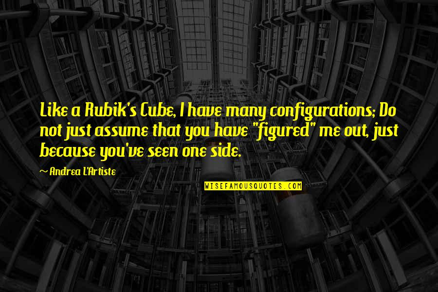 You And Me Tumblr Quotes By Andrea L'Artiste: Like a Rubik's Cube, I have many configurations;