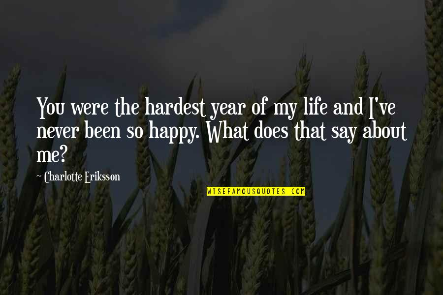 You And Me Tumblr Quotes By Charlotte Eriksson: You were the hardest year of my life