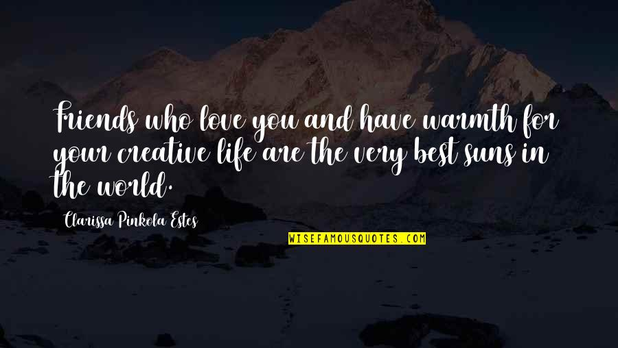 You And Your Best Friends Quotes By Clarissa Pinkola Estes: Friends who love you and have warmth for