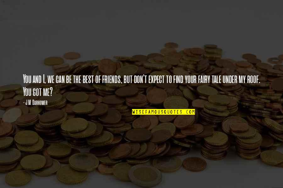 You And Your Best Friends Quotes By J.M. Darhower: You and I, we can be the best