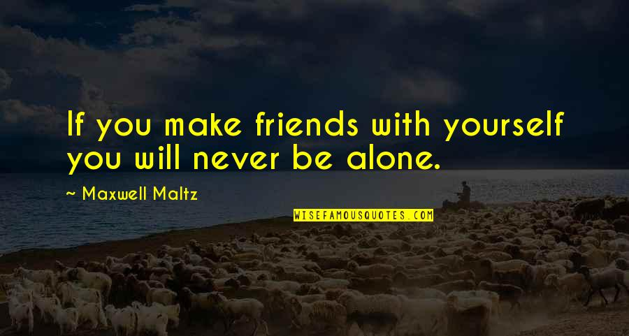 You And Your Best Friends Quotes By Maxwell Maltz: If you make friends with yourself you will