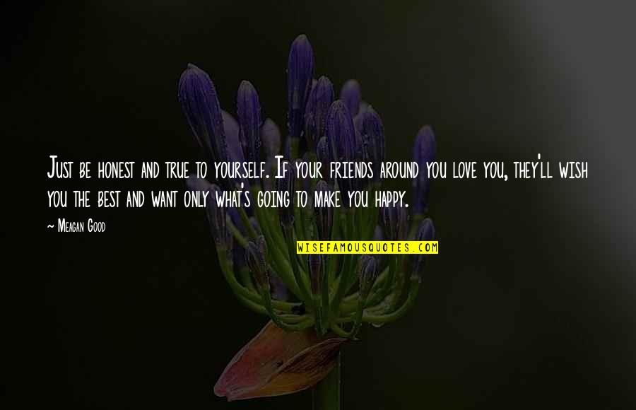 You And Your Best Friends Quotes By Meagan Good: Just be honest and true to yourself. If