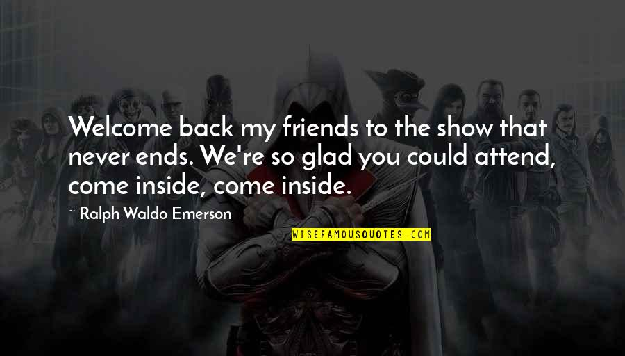 You And Your Best Friends Quotes By Ralph Waldo Emerson: Welcome back my friends to the show that