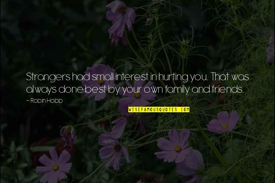 You And Your Best Friends Quotes By Robin Hobb: Strangers had small interest in hurting you. That