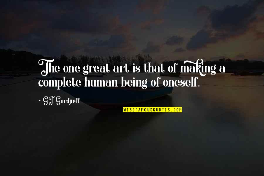 You Are A Great Human Being Quotes By G.I. Gurdjieff: The one great art is that of making
