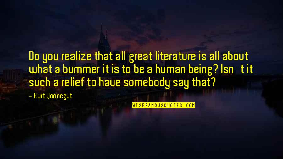 You Are A Great Human Being Quotes By Kurt Vonnegut: Do you realize that all great literature is