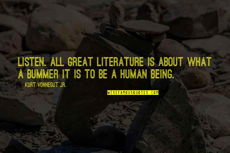 You Are A Great Human Being Quotes By Kurt Vonnegut Jr.: Listen. All great literature is about what a