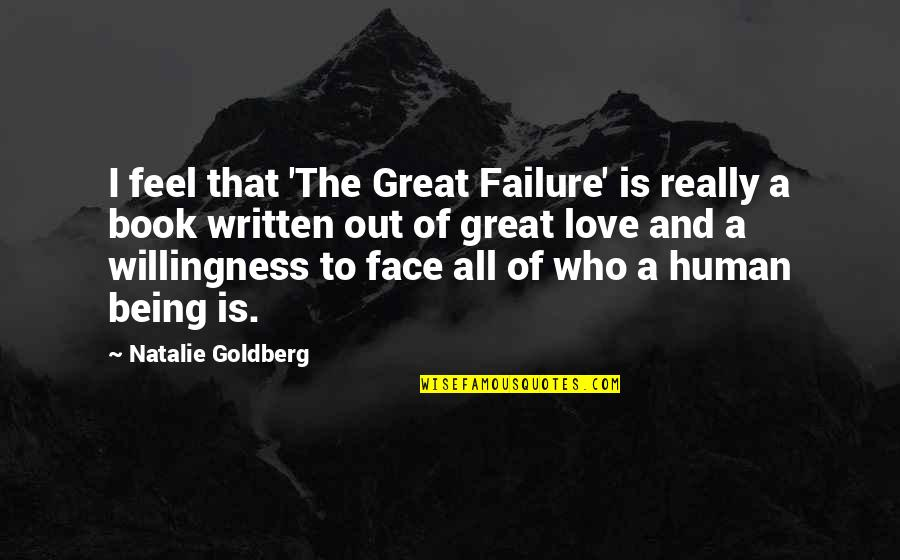 You Are A Great Human Being Quotes By Natalie Goldberg: I feel that 'The Great Failure' is really