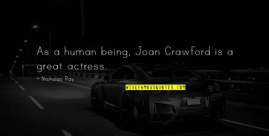 You Are A Great Human Being Quotes By Nicholas Ray: As a human being, Joan Crawford is a