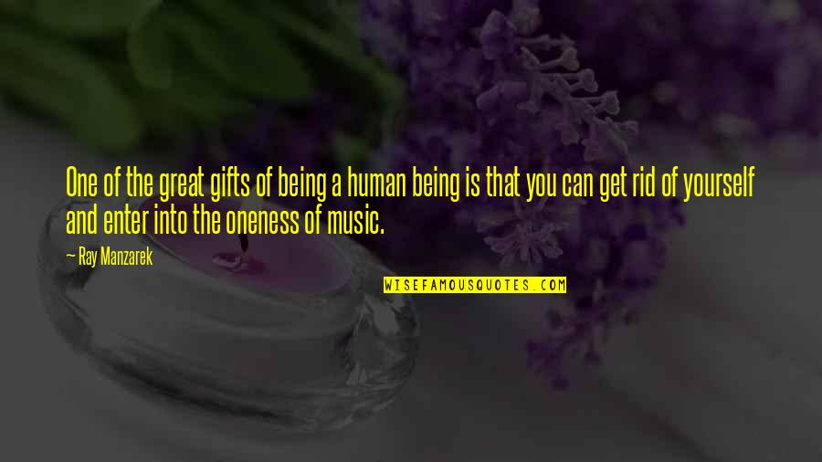 You Are A Great Human Being Quotes By Ray Manzarek: One of the great gifts of being a