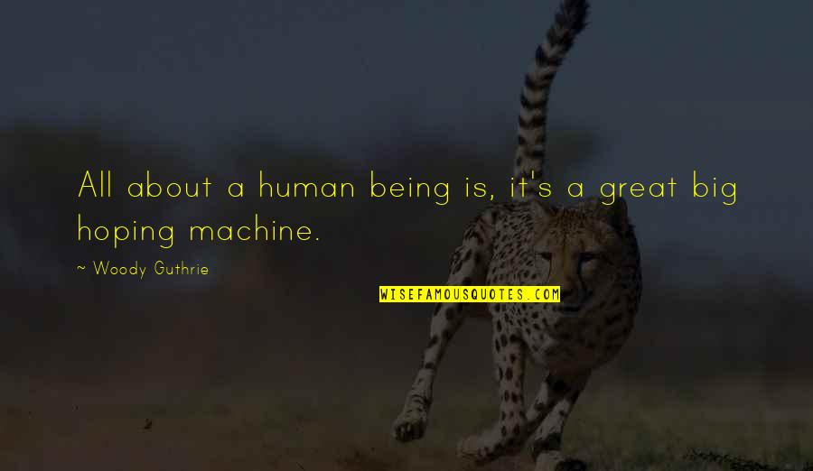 You Are A Great Human Being Quotes By Woody Guthrie: All about a human being is, it's a