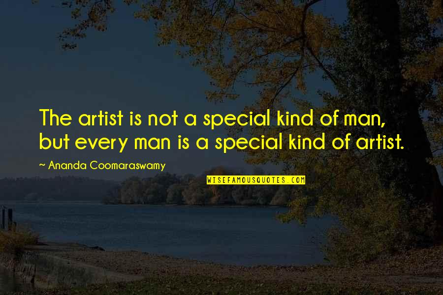 You Are A Very Special Man Quotes By Ananda Coomaraswamy: The artist is not a special kind of