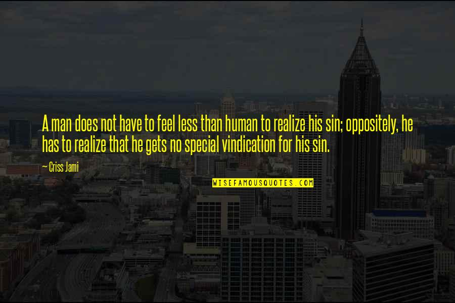 You Are A Very Special Man Quotes By Criss Jami: A man does not have to feel less