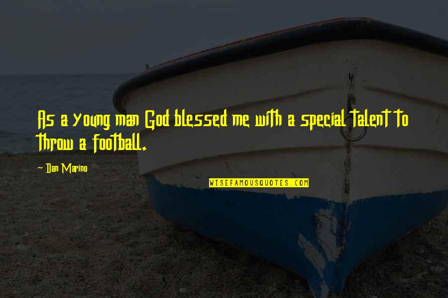 You Are A Very Special Man Quotes By Dan Marino: As a young man God blessed me with