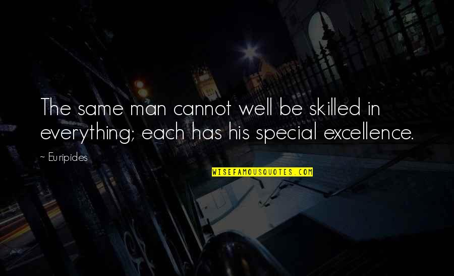 You Are A Very Special Man Quotes By Euripides: The same man cannot well be skilled in