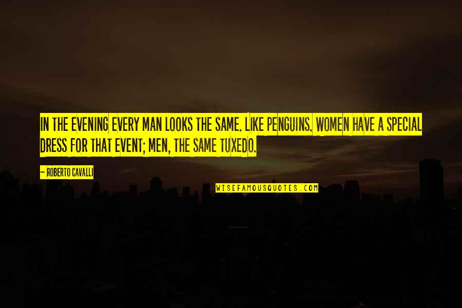 You Are A Very Special Man Quotes By Roberto Cavalli: In the evening every man looks the same.